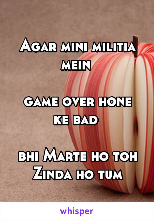 Agar mini militia mein   game over hone ke bad   bhi Marte ho toh Zinda ho tum