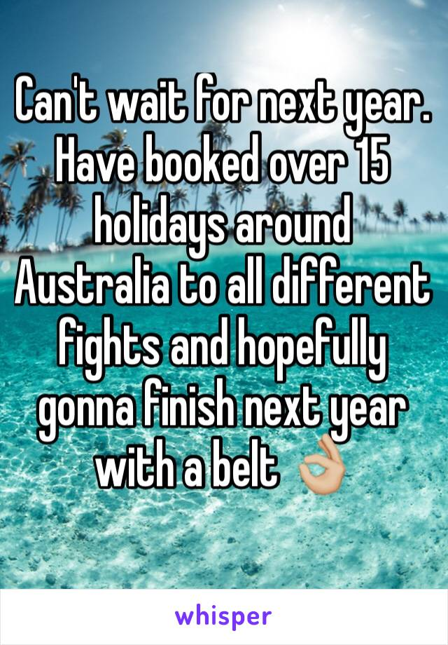 Can't wait for next year. Have booked over 15 holidays around Australia to all different fights and hopefully gonna finish next year with a belt 👌🏼