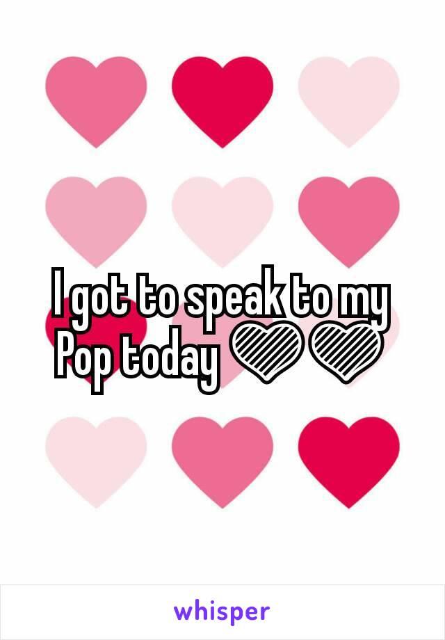 I got to speak to my Pop today 💜💜