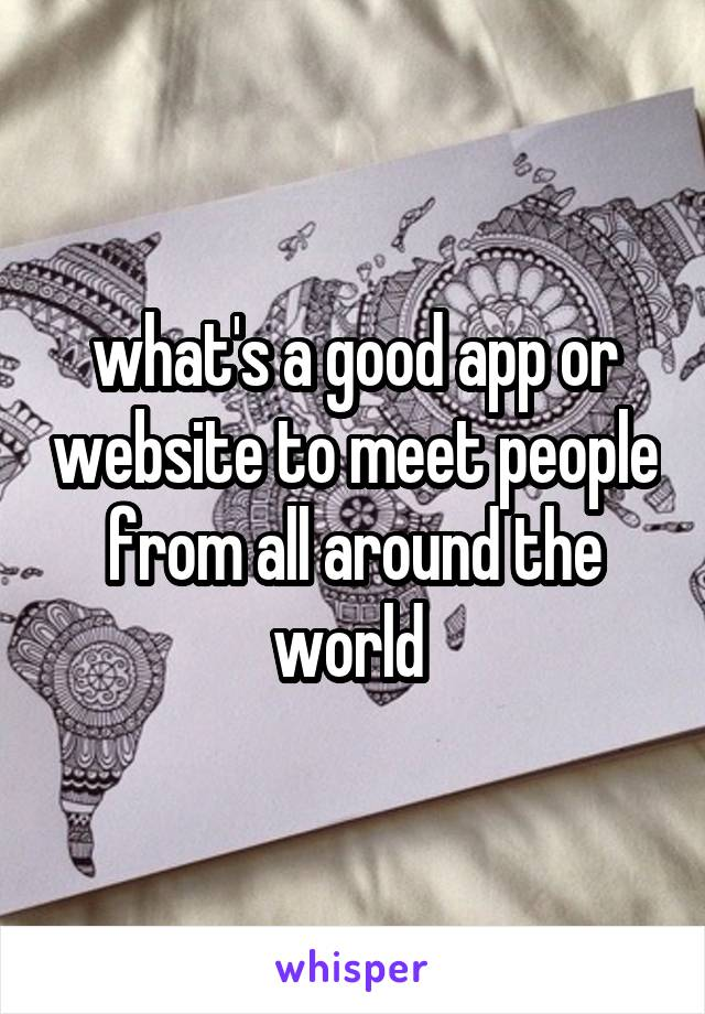 what's a good app or website to meet people from all around the world