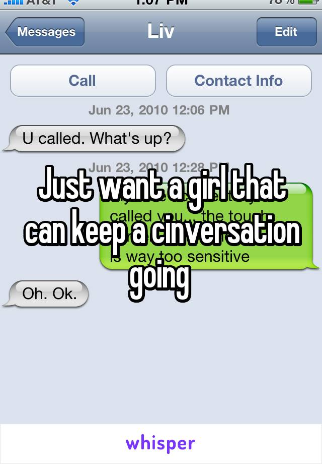 Just want a girl that can keep a cinversation going
