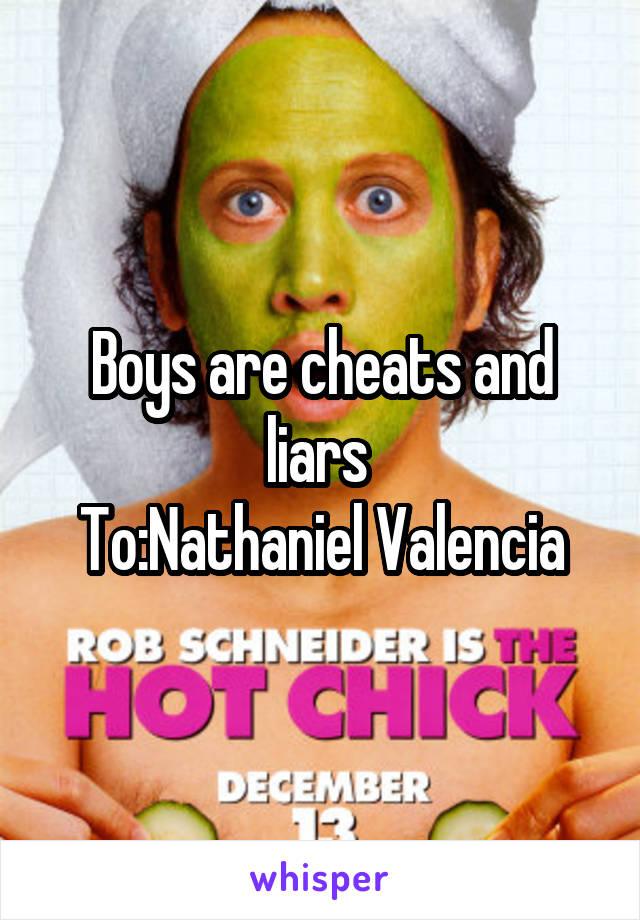 Boys are cheats and liars  To:Nathaniel Valencia