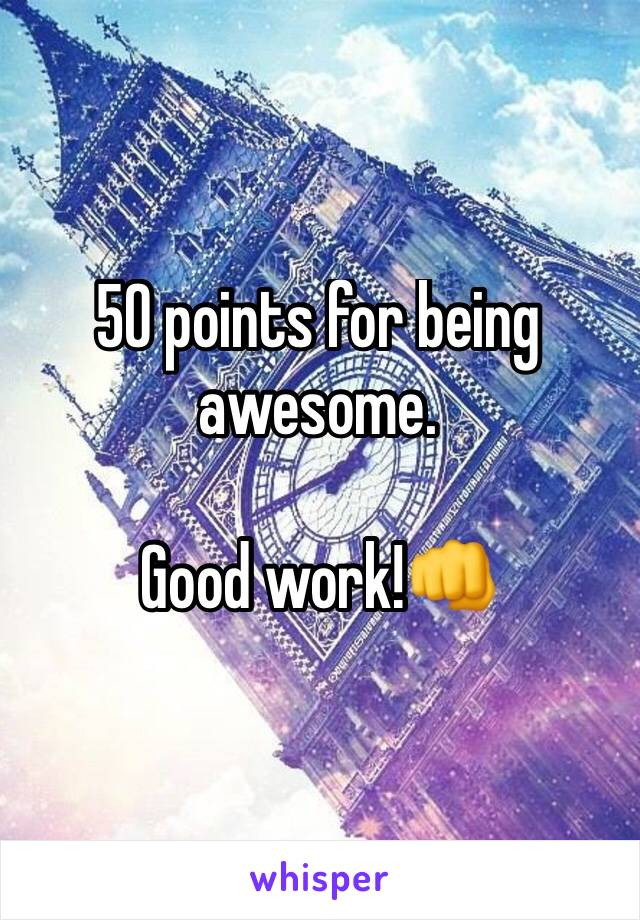 50 points for being awesome.  Good work!👊
