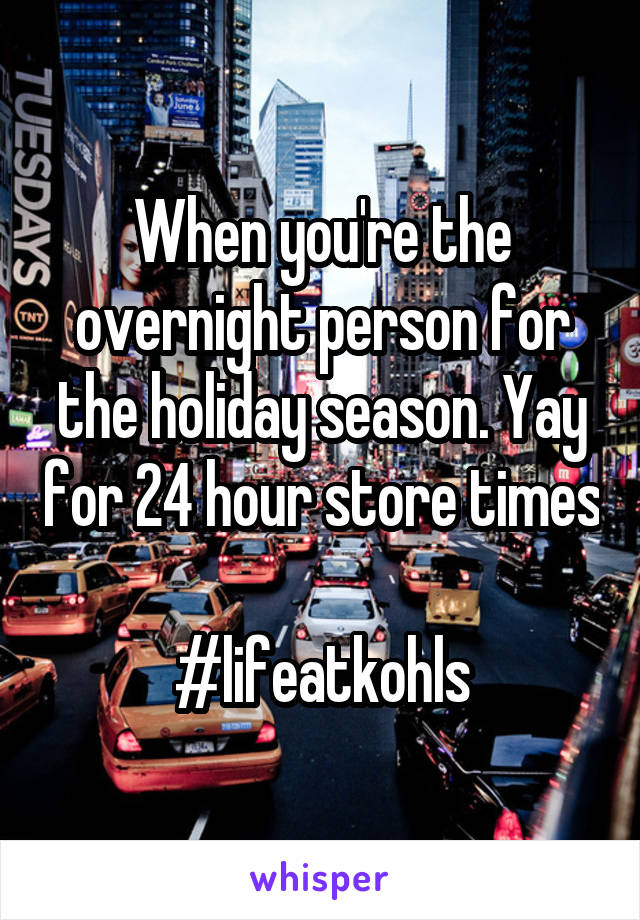When you're the overnight person for the holiday season. Yay for 24 hour store times  #lifeatkohls
