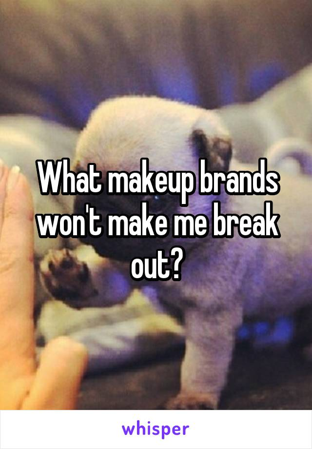 What makeup brands won't make me break out?