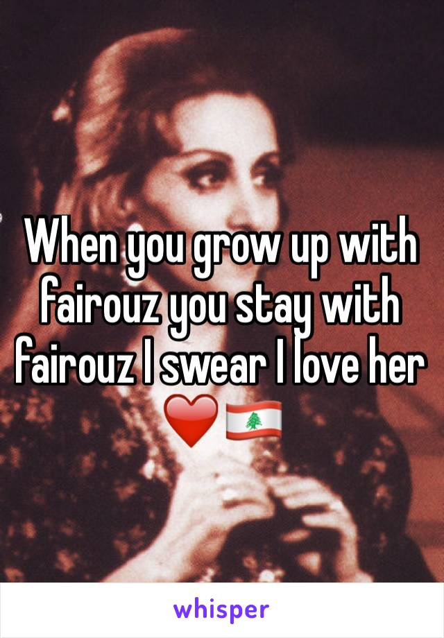 When you grow up with fairouz you stay with fairouz I swear I love her ❤️🇱🇧