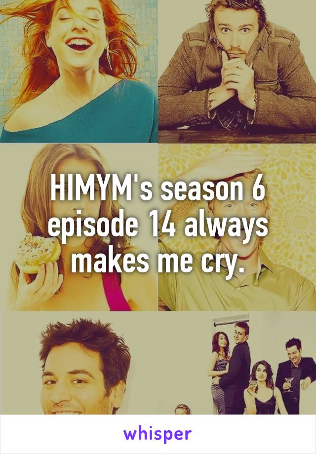 HIMYM's season 6 episode 14 always makes me cry.