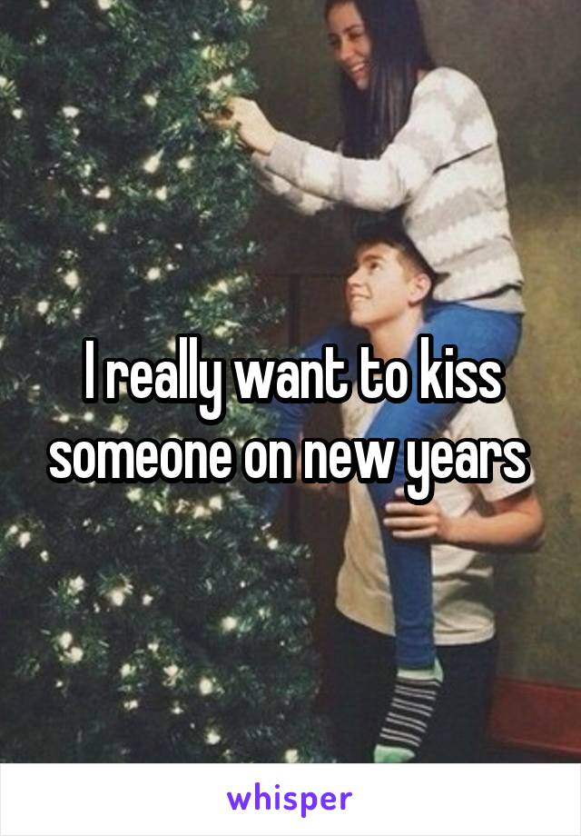 I really want to kiss someone on new years
