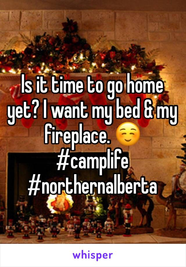 Is it time to go home yet? I want my bed & my fireplace. ☺️ #camplife #northernalberta