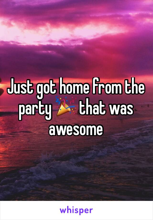 Just got home from the party 🎉 that was awesome