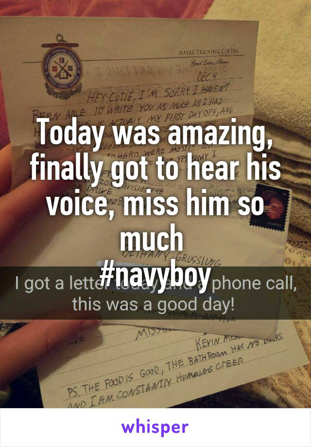 Today was amazing, finally got to hear his voice, miss him so much  #navyboy