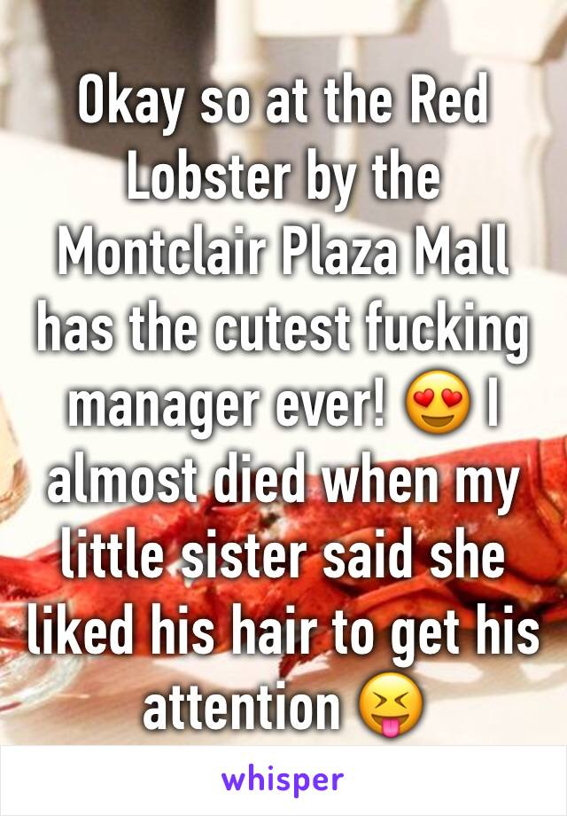 Okay so at the Red Lobster by the Montclair Plaza Mall has the cutest fucking manager ever! 😍 I almost died when my little sister said she liked his hair to get his attention 😝