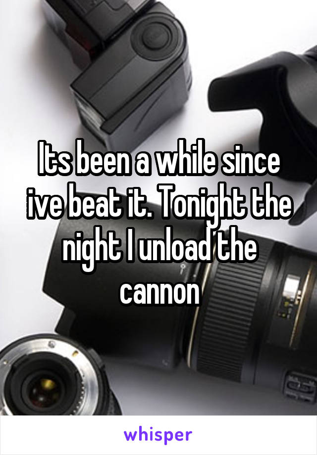 Its been a while since ive beat it. Tonight the night I unload the cannon