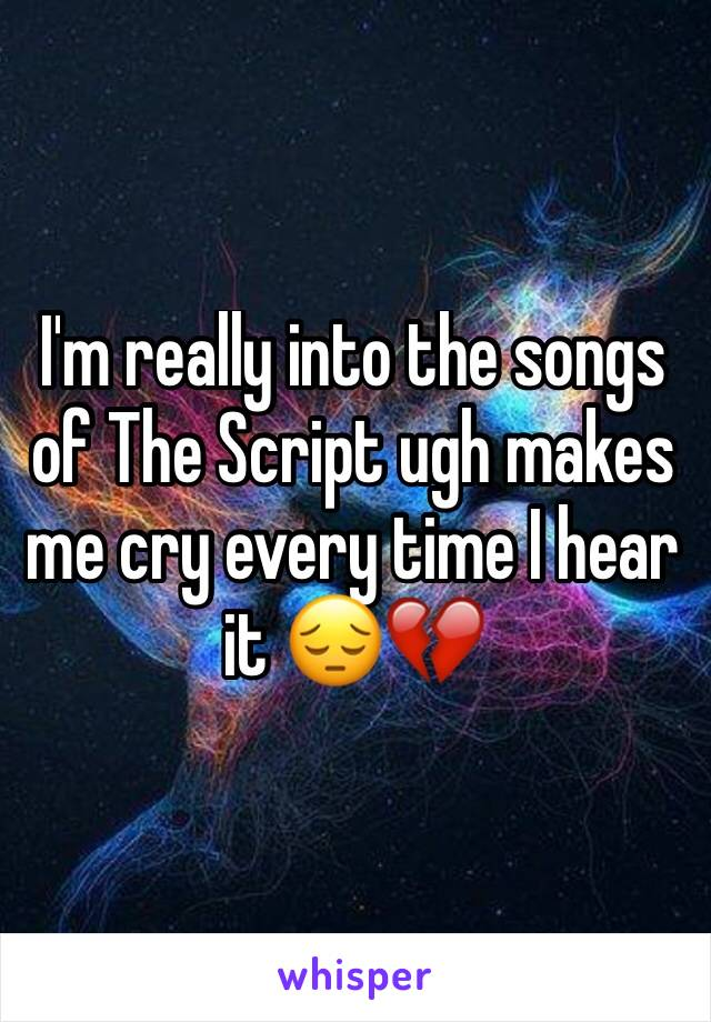I'm really into the songs of The Script ugh makes me cry every time I hear it 😔💔