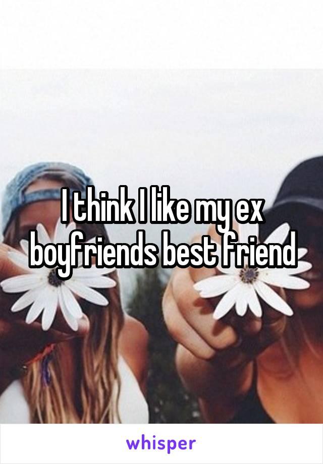 I think I like my ex boyfriends best friend
