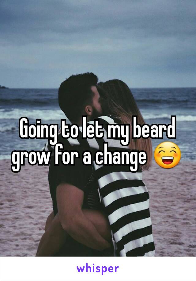 Going to let my beard grow for a change 😁