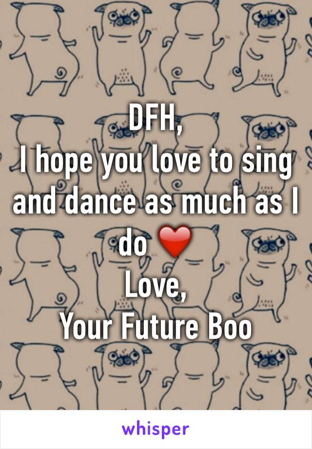 DFH, I hope you love to sing and dance as much as I do ❤️ Love, Your Future Boo