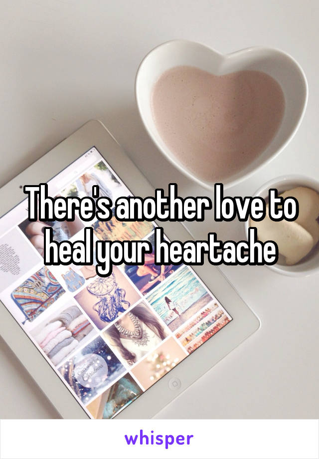 There's another love to heal your heartache