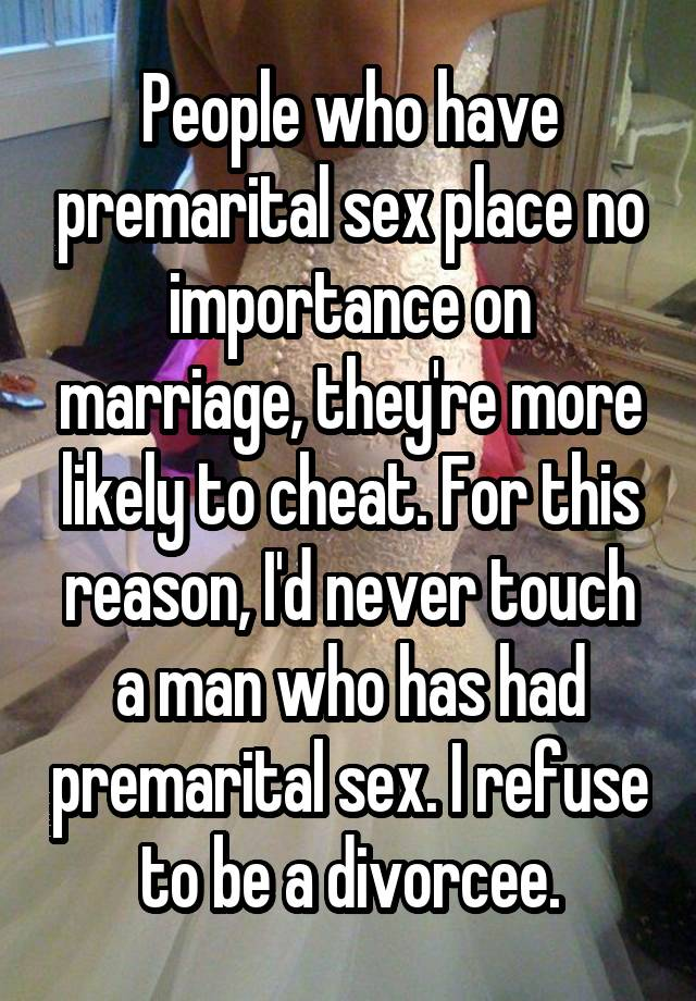 nothing marriage and view premarital sex Some say it's good to have a lot of sex partners before marriage so you get used to trying people out and can find what you like others, like me, have said that's crazy talkif you get used.