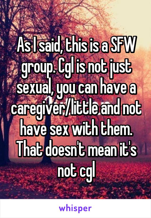 As I said, this is a SFW group  Cgl is not just sexual, you