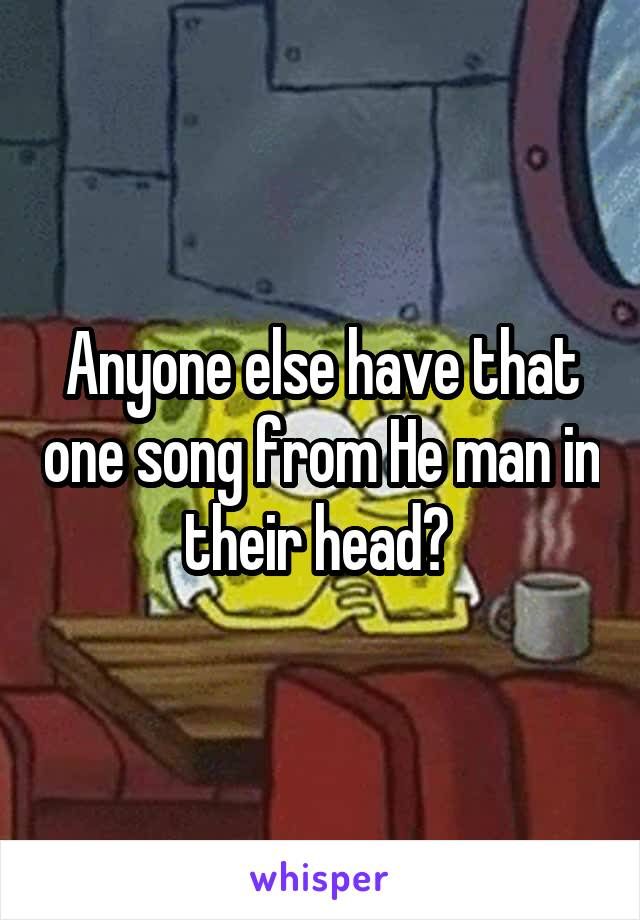 Anyone else have that one song from He man in their head?