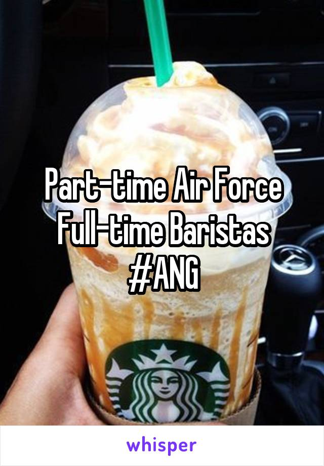 Part-time Air Force Full-time Baristas #ANG