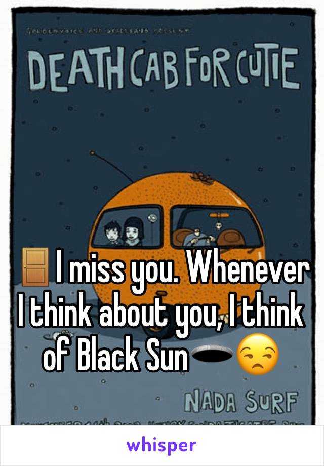 🚪I miss you. Whenever I think about you, I think of Black Sun🕳😒