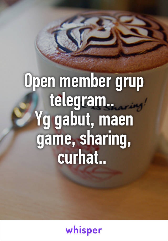 Open member grup telegram..  Yg gabut, maen game, sharing, curhat..