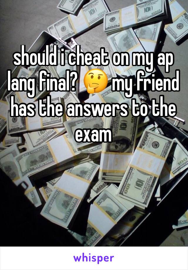 should i cheat on my ap lang final? 🤔 my friend has the answers to the exam