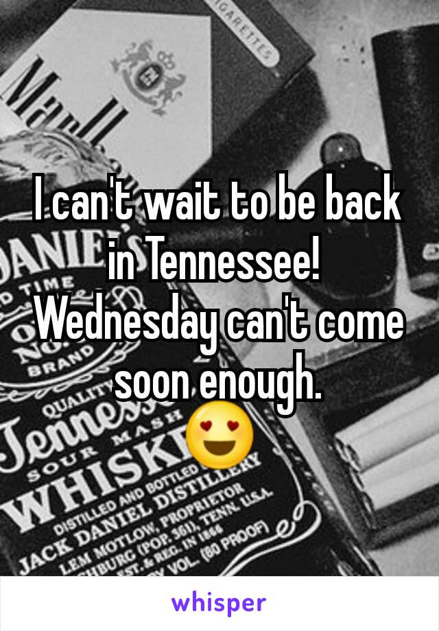 I can't wait to be back in Tennessee!  Wednesday can't come soon enough. 😍