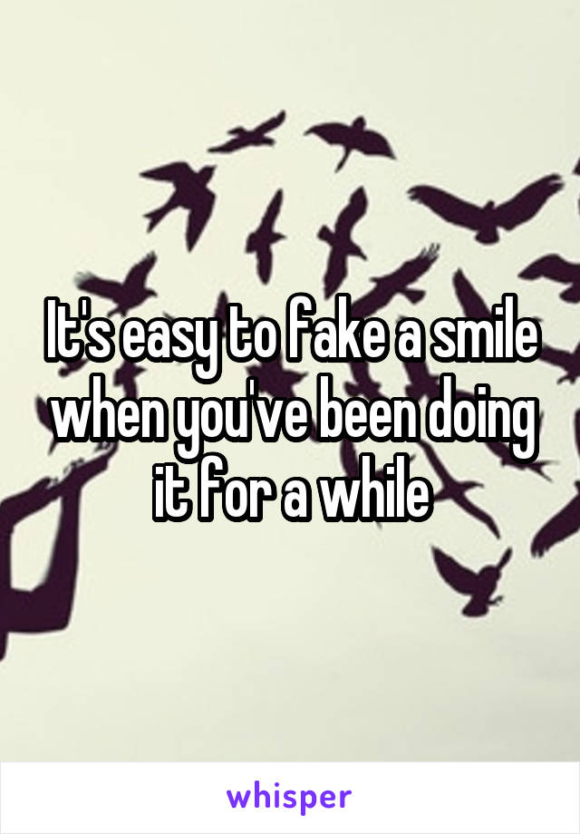 It's easy to fake a smile when you've been doing it for a while
