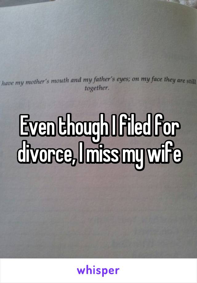 Even though I filed for divorce, I miss my wife