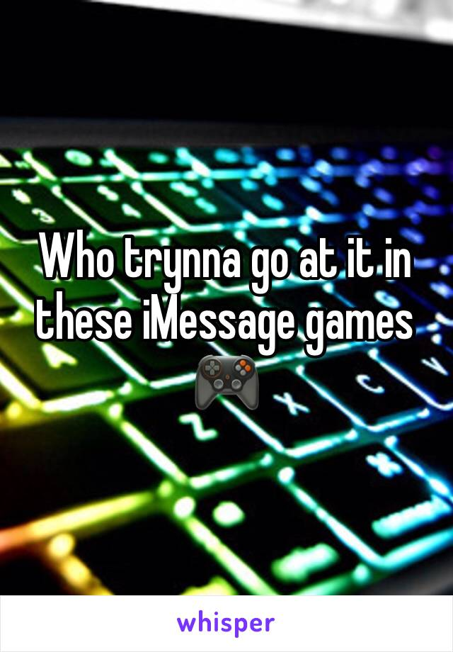 Who trynna go at it in these iMessage games 🎮