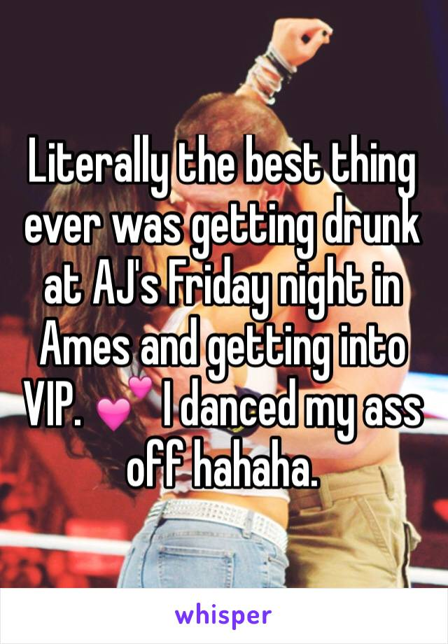 Literally the best thing ever was getting drunk at AJ's Friday night in Ames and getting into VIP. 💕 I danced my ass off hahaha.