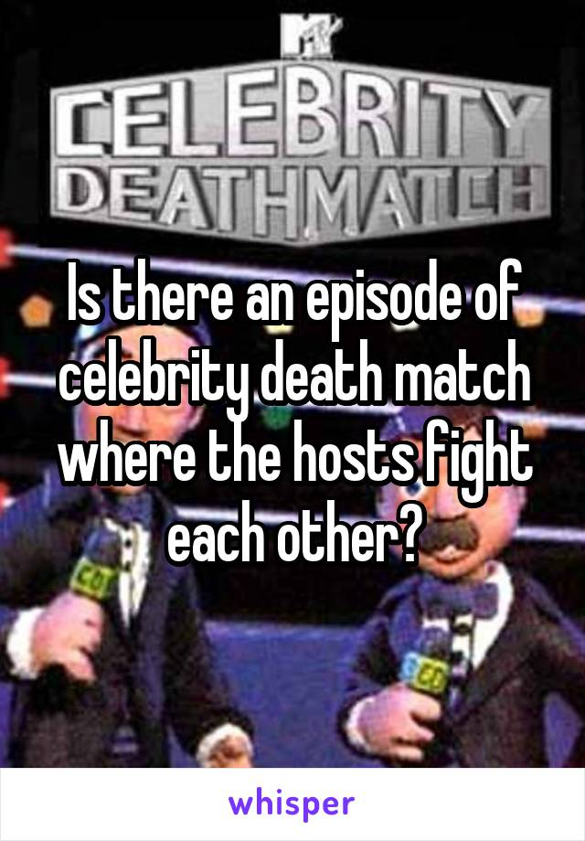Is there an episode of celebrity death match where the hosts fight each other?