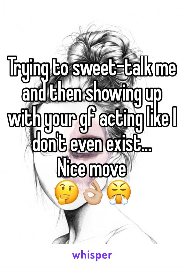 Trying to sweet-talk me and then showing up with your gf acting like I don't even exist... Nice move  🤔👌🏼😤