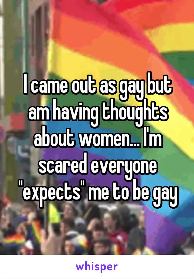 """I came out as gay but am having thoughts about women... I'm scared everyone """"expects"""" me to be gay"""