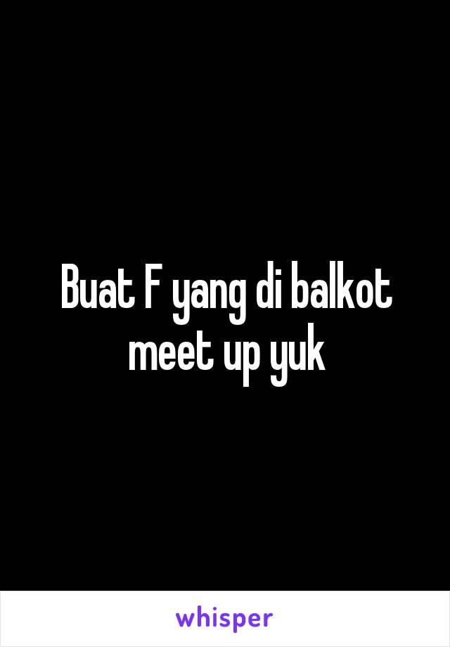 Buat F yang di balkot meet up yuk