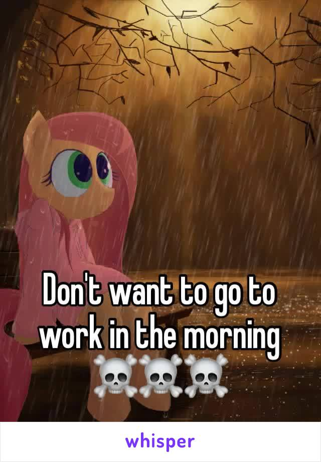 Don't want to go to work in the morning ☠️☠️☠️