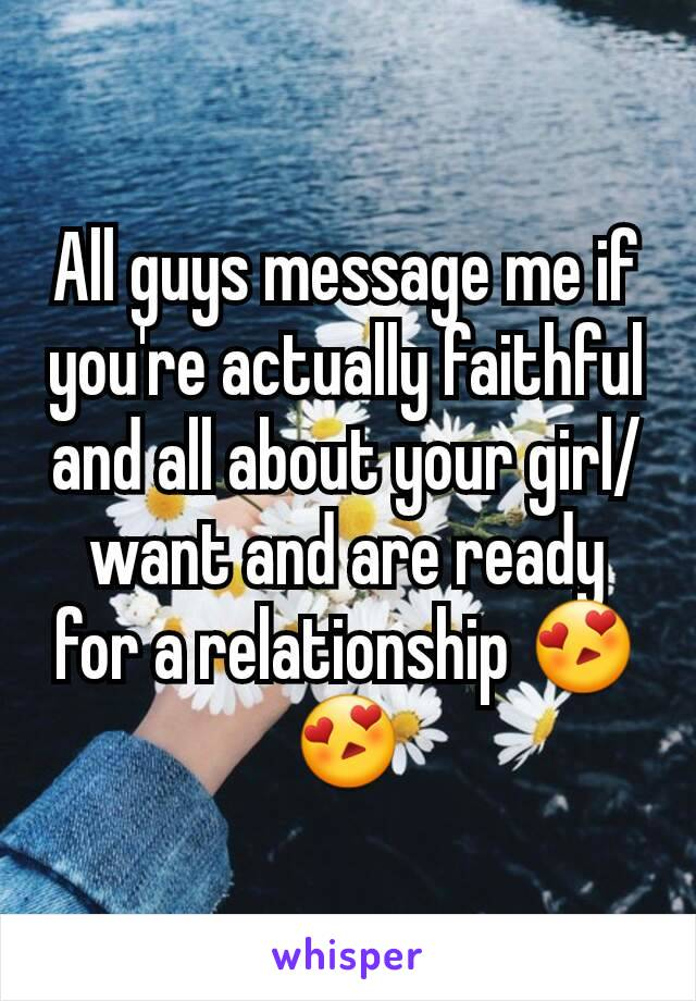 All guys message me if you're actually faithful and all about your girl/want and are ready for a relationship 😍😍