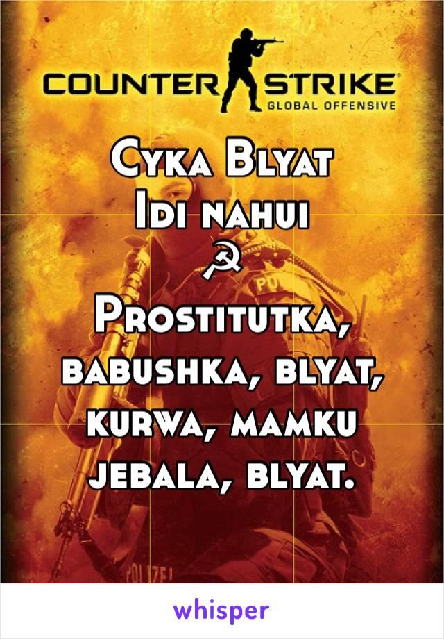 Cyka Blyat Idi nahui ☭ Prostitutka, babushka, blyat, kurwa ...  Cyka Blyat Idi ...