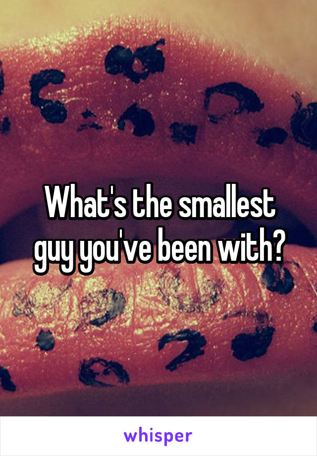 What's the smallest guy you've been with?