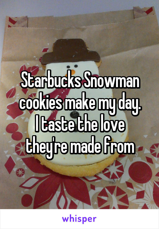 Starbucks Snowman cookies make my day. I taste the love they're made from