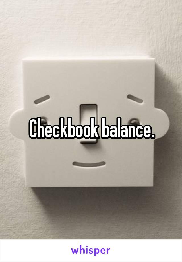 Checkbook balance.