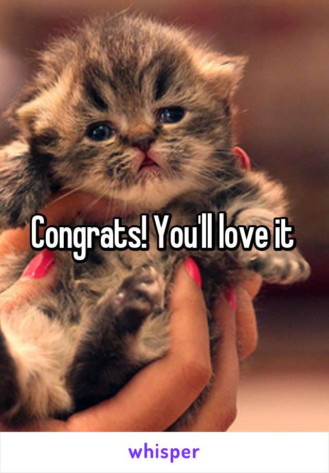 Congrats! You'll love it