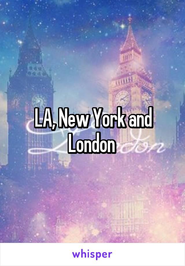 LA, New York and London