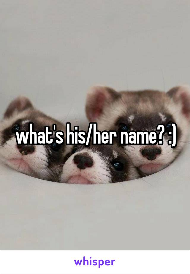 what's his/her name? :)