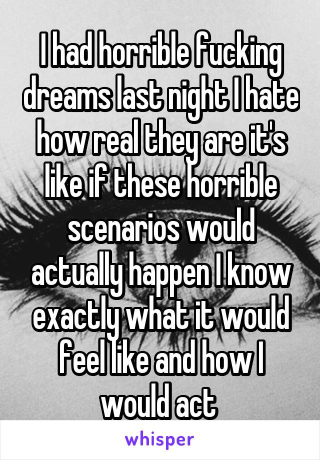essay on last night i had a horrible dream Welcome to dreams from last night last night, i had a dream where i was at school in the cafeteria and then a man walked in and held a gun i felt so bad.