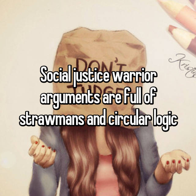 Social justice warrior arguments are full of strawmans and circular logic