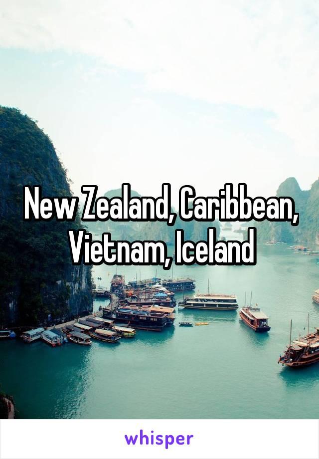 New Zealand, Caribbean, Vietnam, Iceland
